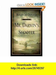 Mr. Darwins Shooter A Novel Roger McDonald , ISBN-10: 0802143563  ,  , ASIN: B0044KN2HU , tutorials , pdf , ebook , torrent , downloads , rapidshare , filesonic , hotfile , megaupload , fileserve