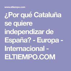 ¿Por qué Cataluña se quiere independizar de España? - Europa - Internacional - ELTIEMPO.COM