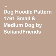 Dog Hoodie Pattern 1761 Small & Medium Dog by SofiandFriends