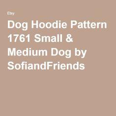 Dog Hoodie Pattern 1761 Small & Medium Dog by SofiandFriends