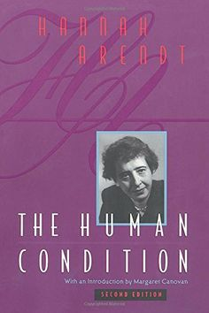 The Human Condition, 2nd Edition by Hannah Arendt http://www.amazon.com/dp/0226025985/ref=cm_sw_r_pi_dp_DFkrwb0QJ7JQ0