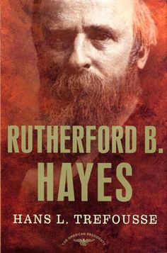 """Read """"Rutherford B. Hayes The American Presidents Series: The President, by Hans Trefousse available from Rakuten Kobo. A leader of the Reconstruction era, whose contested election eerily parallels the election debacle of 2000 The disputed . List Of Presidents, American Presidents, American Civil War, American History, Rutherford B Hayes, Grover Cleveland, Future Library, Biography Books"""