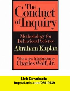 The Conduct of Inquiry Methodology for Behavioral Science (9780765804488) Abraham Kaplan, Jr., Charles Wolf , ISBN-10: 0765804484  , ISBN-13: 978-0765804488 ,  , tutorials , pdf , ebook , torrent , downloads , rapidshare , filesonic , hotfile , megaupload , fileserve