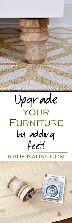 Upgrade your furniture by adding feet or legs! Sure fire way to add elegance to any room! See my tutorial!