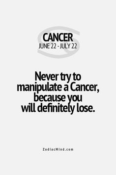 Manipulation is one of the most irritating and offensive things to a cancer...whether it's being attempted on them or someone else