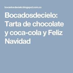 Bocadosdecielo: Tarta de chocolate y coca-cola y Feliz Navidad