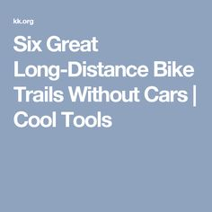 Six Great Long-Distance Bike Trails Without Cars | Cool Tools
