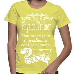 I'm A Physical Trainer That Means I'm Creative, Cool, Passionate & A Little Bit Crazy T-Shirt