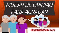 Você muda de opinião para agradar os outros? | Produtividade Arata 25