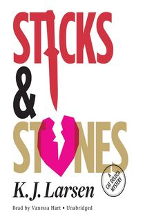 Sticks & stones / K. J. Larsen. A Cat Deluca mystery.