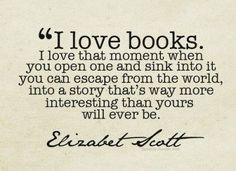 I love books. (but my story has only just begun..I know it will be great!:))