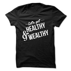Lets get Healthy and Wealthy T-Shirt Hoodie Sweatshirts iee. Check price ==► http://graphictshirts.xyz/?p=50304