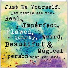 I am different. I am a little weird. I am totally flawed. And that is how God made me!  Love yourself.