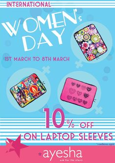 Ayesha has designed and launched its laptop sleeves collection to Celebrate International Women's day 2013.    Gain Momentum and add some color to your laptop with ayesha's laptop sleeves. What's exciting:You get 10% off on all ayesha's laptop sleeves.    *Offer valid from 1st March till 8th March.  *T Apply