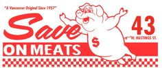 Save On Meats | 43 Hastings Street West Vancouver, BC V6B 1G4 (604) 569-3568 Downtown Eastside, Downtown