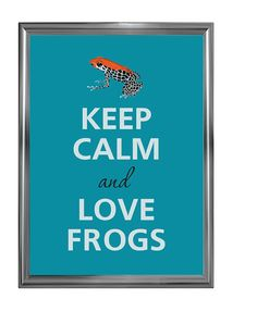 Hey, I found this really awesome Etsy listing at http://www.etsy.com/listing/111782712/keep-calm-and-love-frogs