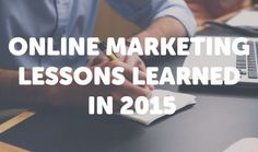 The Most Important Online Marketing Lessons of 2015 for Small Businesses