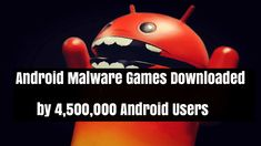 Several Malware Games Downloaded by 4,500,000 Android Users From Google Play Store