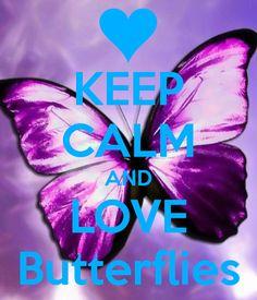 KEEP CALM AND LOVE Butterflies :-) oui les papillons ça calme parce que c'est beau et libre!