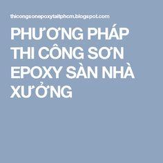 PHƯƠNG PHÁP THI CÔNG SƠN EPOXY SÀN NHÀ XƯỞNG