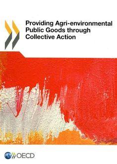Providing agri-environmental public goods through collective action. OCDE , cop. 2013