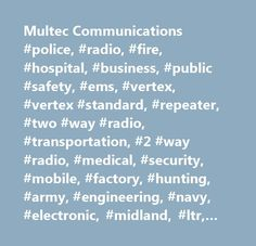 Multec Communications #police, #radio, #fire, #hospital, #business, #public #safety, #ems, #vertex, #vertex #standard, #repeater, #two #way #radio, #transportation, #2 #way #radio, #medical, #security, #mobile, #factory, #hunting, #army, #engineering, #navy, #electronic, #midland, #ltr, #research, #manufacturing, #fleet, #farming, #digital, #gmrs, #frs, #hf, #ssb, #am, #fm, #home #improvement, #emergency, #military, #disaster, #homeland #security, #midland, #maxon, #wilson, #forestry…