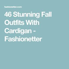 46 Stunning Fall Outfits With Cardigan - Fashionetter