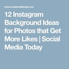 12 Instagram Background Ideas for Photos that Get More Likes              | Social Media Today