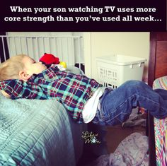 When your son watching TV uses more core strength than you have used all week. core, abs, little kids, TV Toddler Behavior, 3 Kids, Mom Humor, Little Boys, Laughter, Sons, Strength, Funny, Toddlers