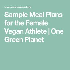 Sample Meal Plans for the Female Vegan Athlete | One Green Planet