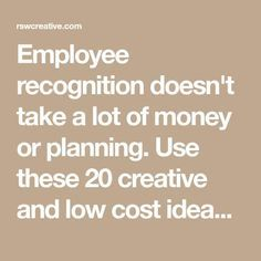 Employee recognition doesn't take a lot of money or planning. Use these 20 creative and low cost ideas to give employees the recognition they deserve. Employee Rewards, Employee Morale, Employee Appreciation Gifts, Staff Morale, Volunteer Appreciation, Employee Incentive Ideas, Incentives For Employees, Volunteer Gifts, Employee Gifts