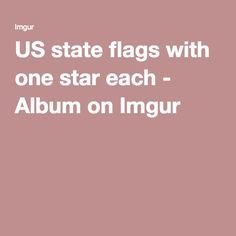 US state flags with one star each - Album on Imgur