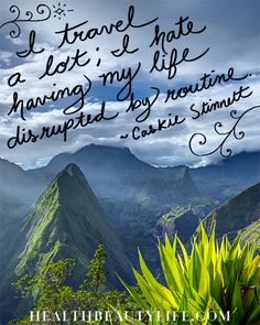 """""""I travel a lot; I hate having my life interrupted by routine""""~ Caskie Stinnett"""