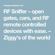 RF Sniffer – open gates, cars, and RF remote controlled devices with ease. – Ziggy's of the world