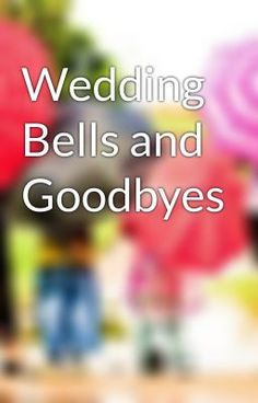 "Read ""Wedding Bells and Goodbyes - Wedding Bells and Goodbyes"" #wattpad #non-fiction"