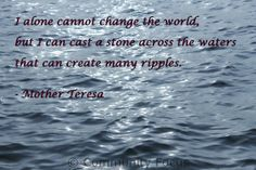 Make a ripple, make a difference.. For more inspiration and community action, check out www.facebook.com/communityfocus.int Human Rights Quotes, School Themes, Mother Teresa, I Am Alone, Change The World, Art Quotes, I Can, Action, Community