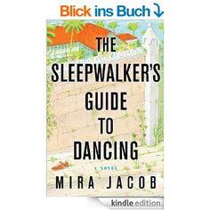 The Sleepwalker's Guide to Dancing: A Novel eBook: Mira Jacob: Amazon.de: Kindle-Shop