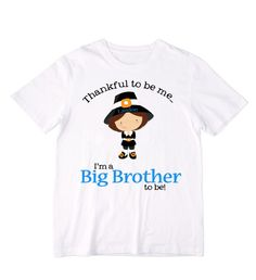 Thankful to be me...I'm a Big Brother to be  by siblingspecialtees
