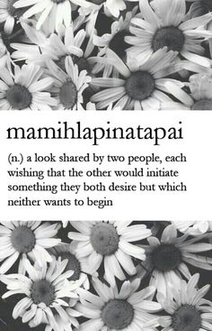 mamihlapinatapai (n.) a look shared by two people, each wishing that the other would initiate something they both desire but which neither wants to begin.