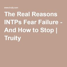 The Real Reasons INTPs Fear Failure - And How to Stop | Truity