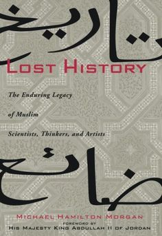 That idea—that we can retrieve lost lessons from history to create a better timeline moving forward—is the thesis behind Lost History: The Enduring Legacy of Muslim Scientists, Thinkers, and Artists by Michael Hamilton Morgan. History Of Islam, History Class, Religious Tolerance, Cultural Architecture, English Book, Books To Read, Cool Things To Buy, Encouragement