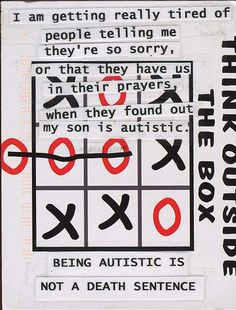 I have the up right most respect for any parents of an autistic child. They are still children, they only see the world differently and learn differently that is nothing to morn about.   Secret from PostSecret.com