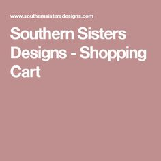 Southern Sisters Designs - Shopping Cart