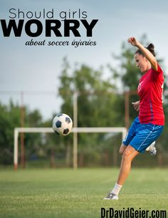 Should girls worry about soccer injuries from DrDavidGeier.com