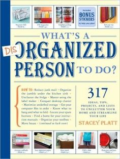 What's a Disorganized Person to Do? by Stacey Platt -- picked this up at FedEx. Its great!