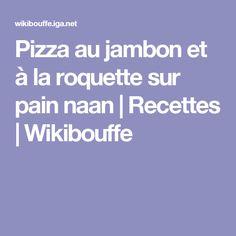 Pizza au jambon et à la roquette sur pain naan   Recettes   Wikibouffe