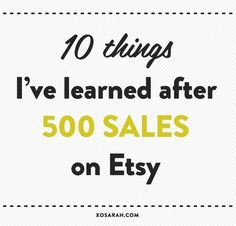 This week I hit 500 sales in my Etsy shop. Since my previous Etsy tipspostwas so popular, I figured you might want to know what I've learned about building, promoting, and selling products on Ets...