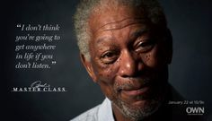"""""""I don't think you're going to get anywhere in life if you don't listen."""" - Morgan Freeman (Master Class)"""