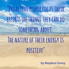 """""""Proactive people focus their efforts on things they can do something about. The nature of their energy is positive"""" by Stephen Covey. Be proactive and enjoy carefree visits to learn more. Stephen Covey, Greece Travel, Effort, Something To Do, Positivity, Change, Learning, Nature, Naturaleza"""