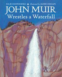By: Julie Danneberg / Illustrated by: Jamie Hogan TUMBLING, RUMBLING, TWISTING, MISTING, FOAMING, THUNDERING waterfall. John Muir steps outside his cabin in California's Yosemite Valley on a moonlit A